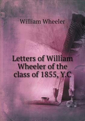 Letters of William Wheeler of the Class of 1855, Y.C  by  William Wheeler
