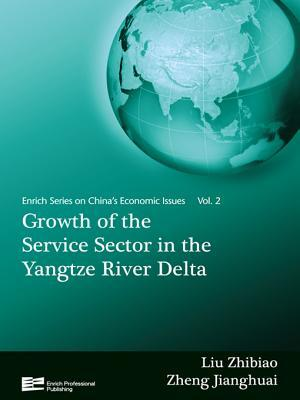 Growth of the Service Sector in the Yangtze River Delta: Chinas Economic Issues Vol.2  by  Zhibiao Liu