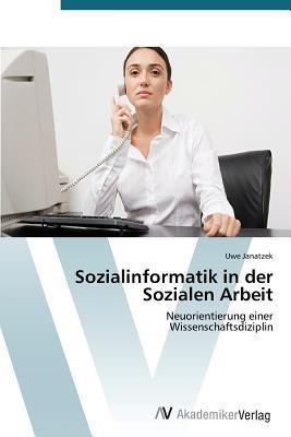 Sozialinformatik in Der Sozialen Arbeit  by  Janatzek Uwe