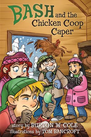 Bash and the Chicken Coop Caper Burton W. Cole
