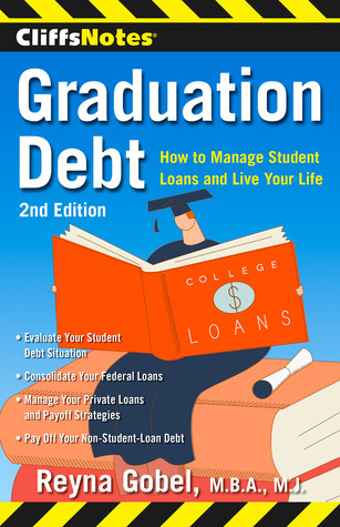 CliffsNotes Graduation Debt: How to Manage Student Loans and Live Your Life, 2nd Edition  by  Reyna Gobel