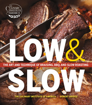 Low and Slow: The Art and Technique of Braising, BBQ, and Slow Roasting Robert Briggs