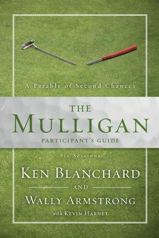 The Mulligan: A Parable of Second Chances: Six Sessions Kenneth H. Blanchard