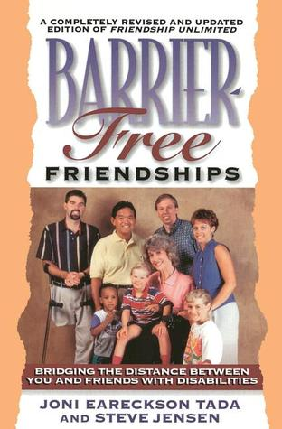 Barrier Free Friendships: Bridging the Distance Between You and Friends with Disabilities  by  Joni Eareckson Tada