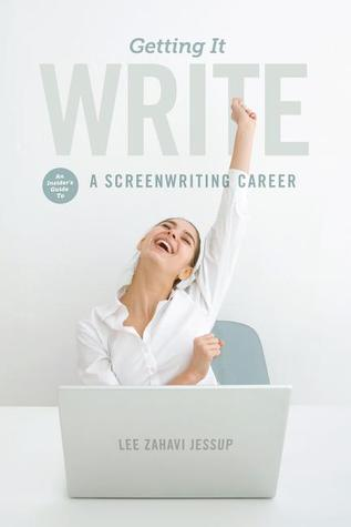 Getting It Write: An Insiders Guide to a Screenwriting Career  by  Lee Zahavi Jessup