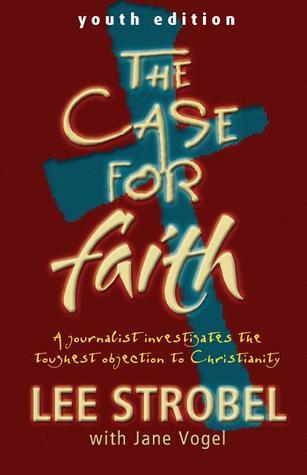 The Case for Faith-Youth Edition: A Journalist Investigates the Toughest Objections to Christianity  by  Lee Strobel