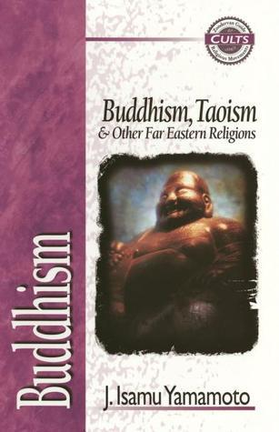 Buddhism: Buddhism, Taoism and Other Far Eastern Religions J. Isamu Yamamoto