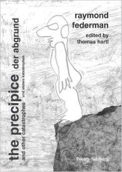 The Precipice and Other Catastrophes = Der Abgrund und andere Katastrophen Raymond Federman