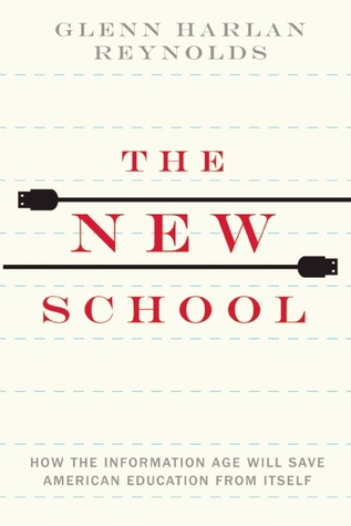 The New School: How the Information Age Will Save American Education from Itself  by  Glenn Harlan Reynolds