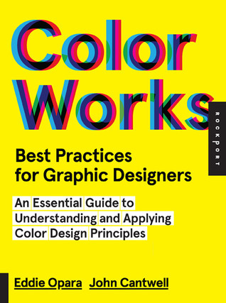 Color Works: An Essential Guide to Understanding and Applying Color Design Principles Eddie Opara