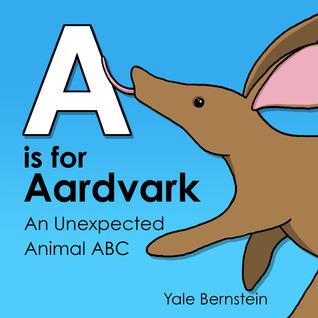 A is for Aardvark: An Unexpected Animal ABC Book Yale Bernstein