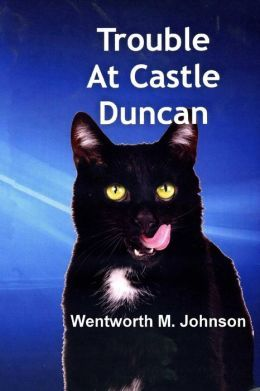 Trouble at Castle Duncan: The Adventures of Two Special Animals  by  Wentworth M. Johnson