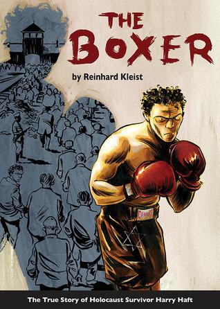 The Boxer: The True Story of Holocaust Survivor Harry Haft  by  Reinhard Kleist