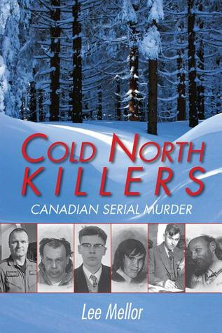 Cold North Killers: Canadian Serial Murder  by  Lee Mellor