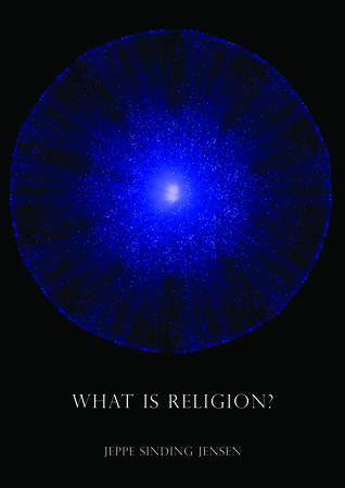 What Is Religion?  by  Jeppe Sinding Jensen