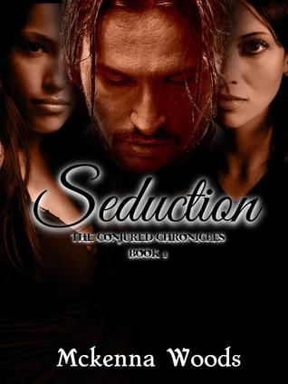 Seduction (The Conjured Chronicles Book 1) Mckenna Woods