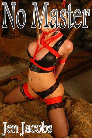No Master - Male Domination Female Submission/ Bondage Erotica Jen Jacobs