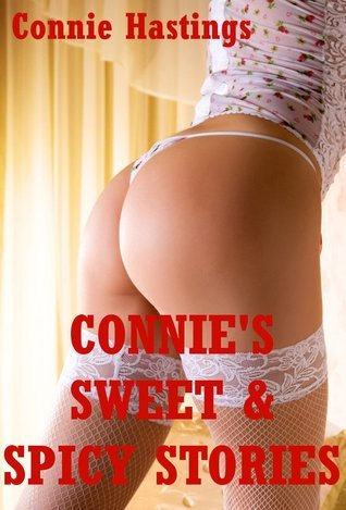 Connies Sweet and Spicy Stories: Five Explicit Erotica Sto  by  Connie Hastings