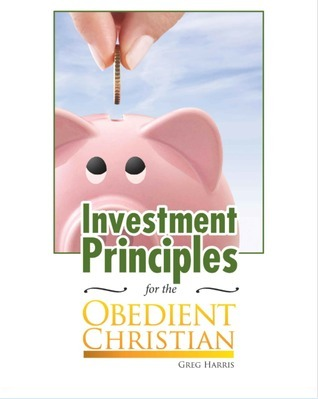 Investment Principles for the Obedient Christian Greg  Harris