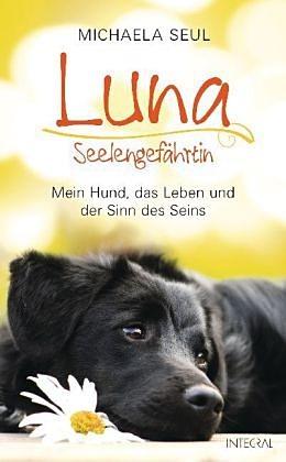 Luna, Seelengefährtin: Mein Hund, das Leben und der Sinn des Seins  by  Shirley Michaela Seul
