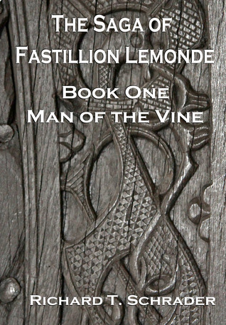 Man of the Vine (The Saga of Fastillion Lemonde #1)  by  Richard T. Schrader