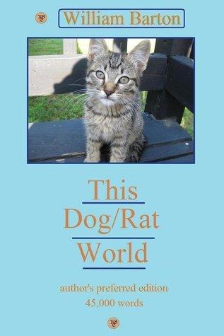 This Dog/Rat World  by  William Barton
