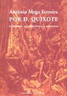 Por D. Quixote, o literato, o justiceiro e o amoroso António Mega Ferreira