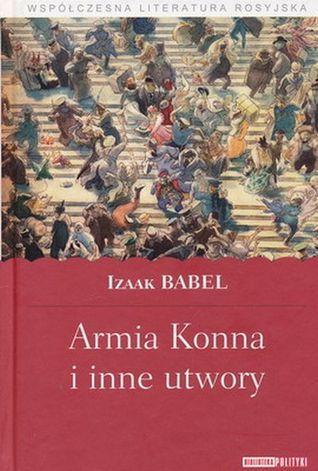 Armia Konna i inne utwory  by  Isaac Babel