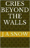 CRIES BEYOND THE WALLS  by  J.A. Snow