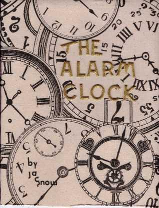 THE ALARM CLOCK  by  J.A. Snow