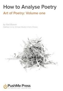 How to analyse poetry (Art of Poetry: Volume One) Neil Bowen