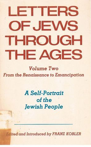 Letters of Jews through the Ages: From the Renaissance to Emancipation (Vol. 2) Franz Kobler