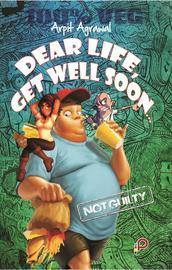 Dear Life, Get Well Soon  by  Arpit Agrawal