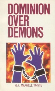 Dominion Over Demons H.A. Maxwell Whyte