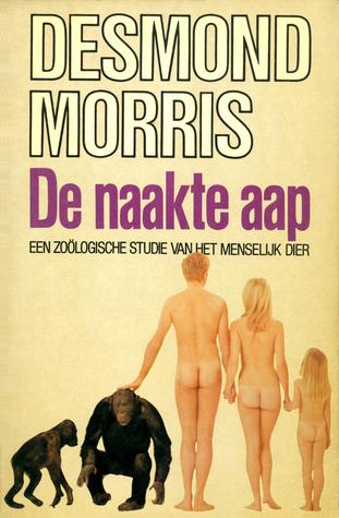 De naakte aap: een zoölogische studie van het menselijk dier  by  Desmond Morris