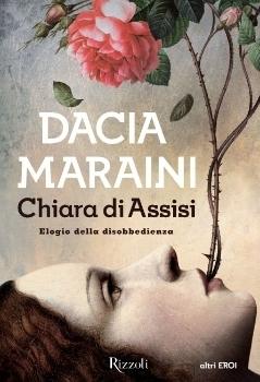 Chiara di Assisi: Elogio della disobbedienza  by  Dacia Maraini