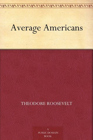 Average Americans  by  Theodore Roosevelt III