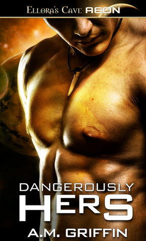 Dangerously Hers (Loving Dangerously, #3)  by  A.M. Griffin