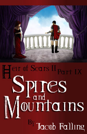 Spires and Mountains (Heir of Scars I, Part Nine)  by  Jacob Falling