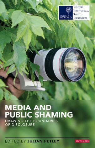 Media and Public Shaming: Drawing the Boundaries of Disclosure  by  Julian Petley
