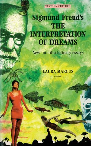 Sigmund Freuds the Interpretation of Dreams: New Interdisciplinary Essays Laura Marcus