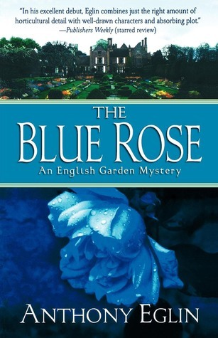 The Blue Rose: An English Garden Mystery  by  Anthony Eglin