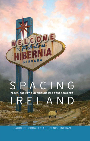 Spacing Ireland: Place, Society and Culture in a Post-boom Era  by  Caroline Crowley