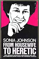 From Housewife to Heretic Sonia Johnson