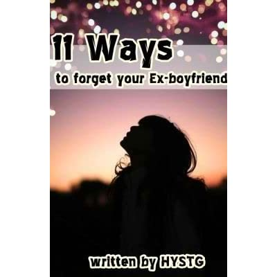 11 Ways To Forget Your Ex-Boyfriend By HaveYouSeenThisGirL ...