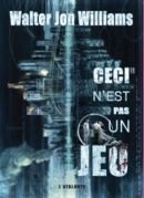 Ceci nest pas un jeu  by  Walter Jon Williams