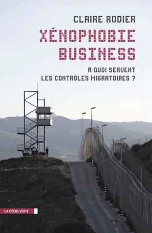 Xénophobie business: À quoi servent les contrôles migratoires? Claire Rodier