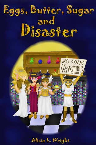 Eggs, Butter, Sugar and Disaster  by  Alicia L. Wright