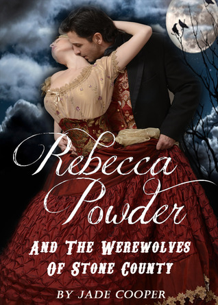 Rebecca Powder And The Werewolves Of Stone County (Book #2 Born To Be Mine)  by  Jade Cooper