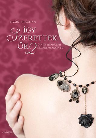 Így szerettek ők 2 - Újabb irodalmi szerelmeskönyv  by  Krisztián Nyáry